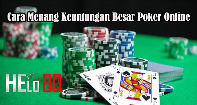 Cara Menang Keuntungan Besar Poker Online