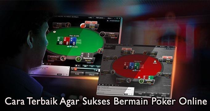 Cara Terbaik Agar Sukses Bermain Poker Online