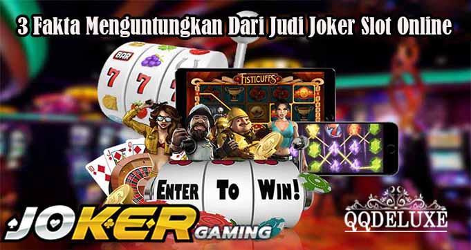 3 Fakta Menguntungkan Dari Judi Joker Slot Online