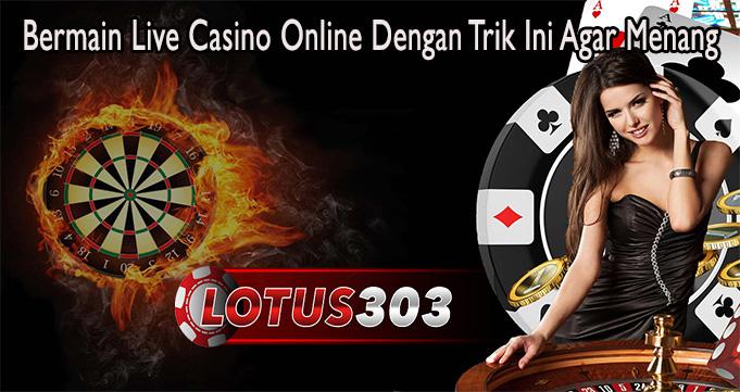 Bermain Live Casino Online Dengan Trik Ini Agar Menang
